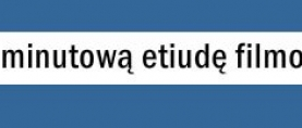 """""""Nakręć się!"""" na Konkurs filmowy Filmoteki Szkolnej"""
