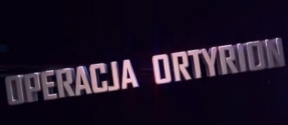"""Operacja Ortyrion"" – trailer"