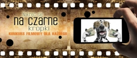 Nakręć się na czarne kropki – konkurs filmowy