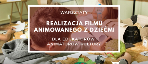 Warsztaty realizacji filmu animowanego z dziećmi